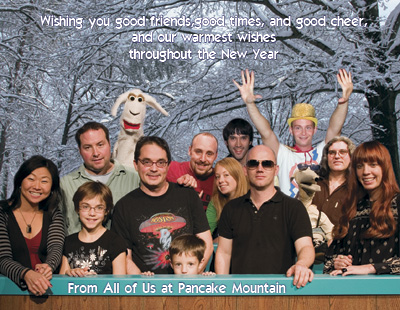 Wishing you good friends, good times, and good cheer, and our warmest wishes throughout the New Year. From all of Us at Pancake Mountain